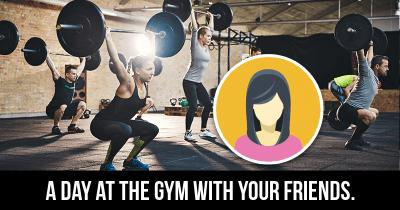 A day at the Gym with your Friends.