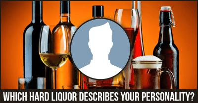 Which Hard Liquor describes your personality?