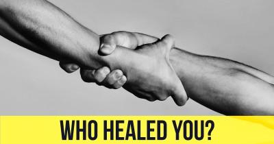 Who Healed You?