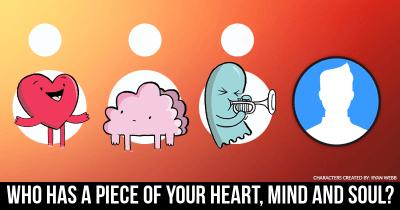 Who has a piece of your Heart, Mind and Soul?