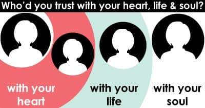 Who would you trust with your heart, life and soul?