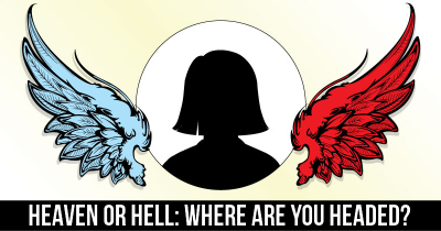 Heaven or Hell: Where are you headed?