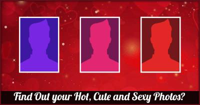 Find Out your Hot, Cute and Sexy Photos?
