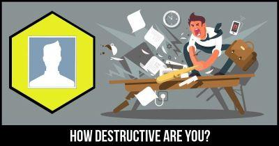 How Destructive are You?
