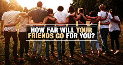 How far will your friends go for you?