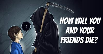 How will you and Your Friends Die?