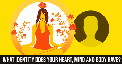 What IDENTITY does your heart, mind and body have?