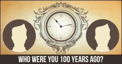 Who were you 100 years ago?