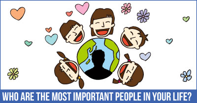 Who Are The Most Important People In Your Life?