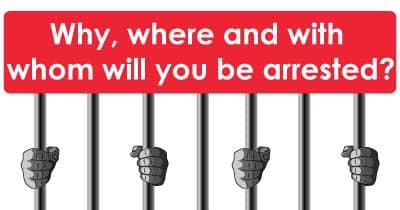 Why , where and with whom will you be arrested?