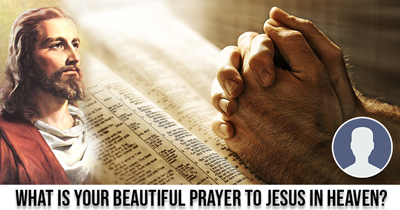 What Is Your Beautiful Prayer To Jesus In Heaven?