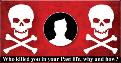 Who killed you in your Past life, why and how?