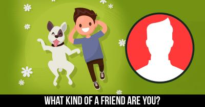 What kind of a Friend are you?