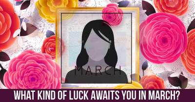 What Kind Of Luck Awaits You In March?