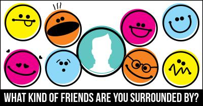 What Kind of Friends are you Surrounded by?