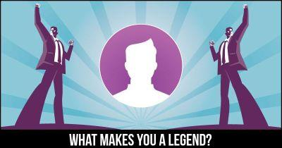 What makes you a Legend?