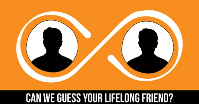 Can we guess your Lifelong Friend?