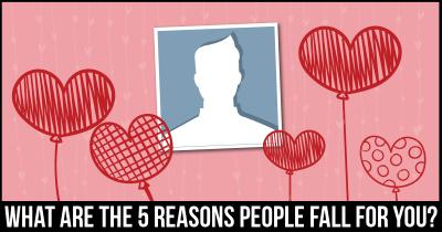 What are the 5 Reasons people Fall for you?