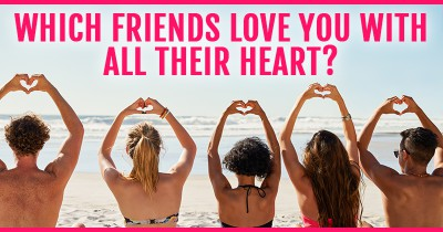 Which Friends Love You With All Their Heart?