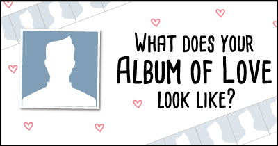 What does your Album of Love look like?