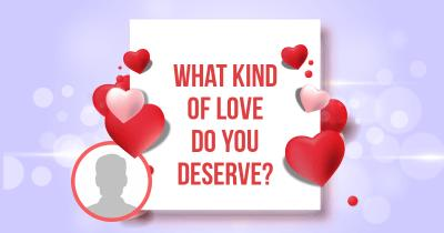 What kind of Love do You deserve?