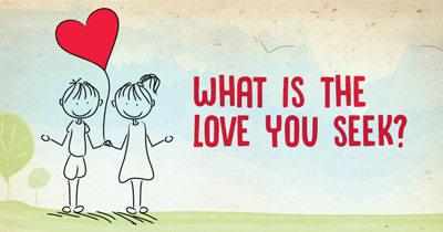 What is the Love you seek?