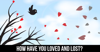 How Have You Loved And Lost?