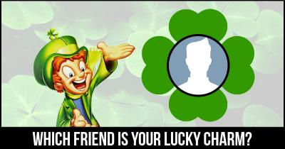 Which Friend is your Lucky Charm?