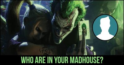 Who are in your Madhouse?