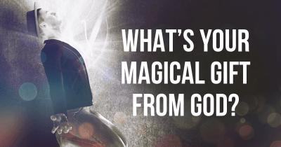 What's your Magical Gift from God?