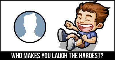 Who Makes You Laugh the Hardest?