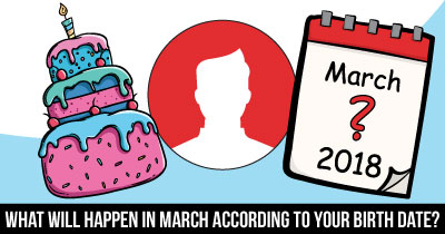 What will Happen in March According to Your Birth Date?