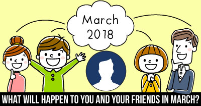 What Will Happen To You And Your Friends In March?