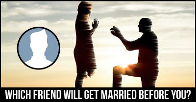 Which friend will get married before you?