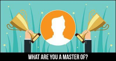 What are you a Master of?