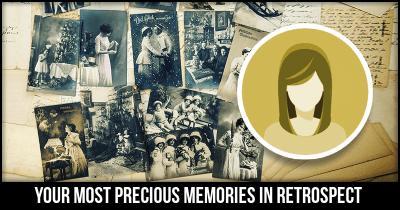 Your Most Precious Memories in Retrospect