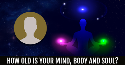 How Old is your Mind, Body and Soul?