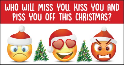Who will miss you, kiss you and piss you off this Christmas?