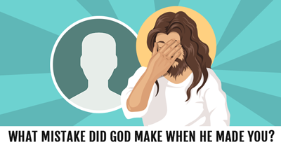 What Mistake did God make when he made You ?