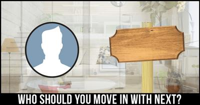 Who should you move in with next?