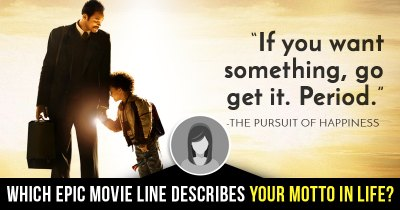 Which epic movie line describes your motto in life?