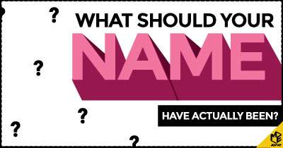 What should your Name have actually been?
