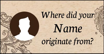 Where did your Name originate from?