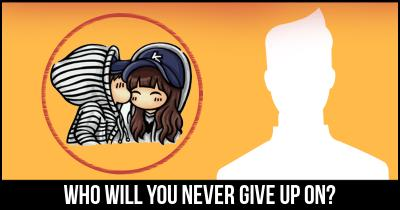 Who will you never give up on?