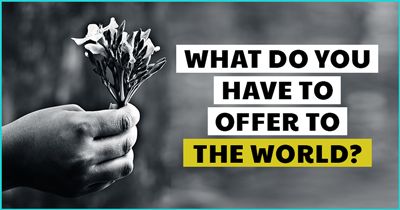 What do You have to offer to The World?