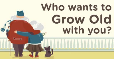 Who wants to Grow Old with you?