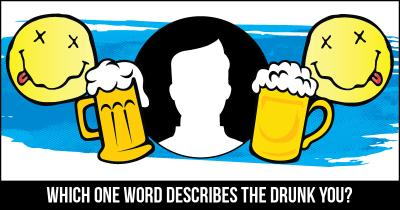 Which One Word describes the Drunk You?