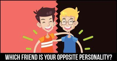Which friend is your Opposite personality?