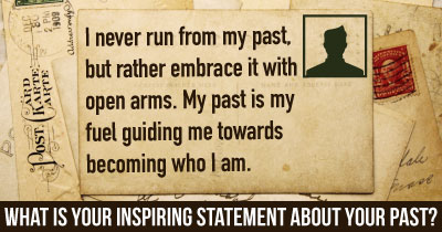 What Is Your Inspiring Statement About Your Past?