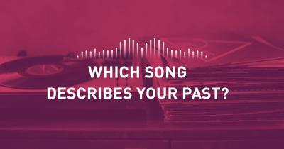 Which Song describes your Past?